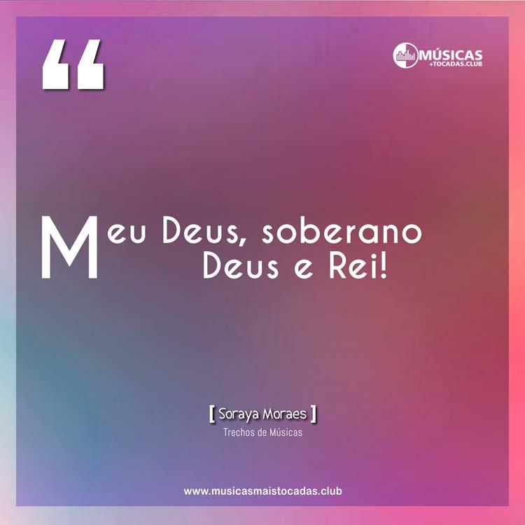 Meu Deus, soberano Deus e Rei! - Soraya Moraes