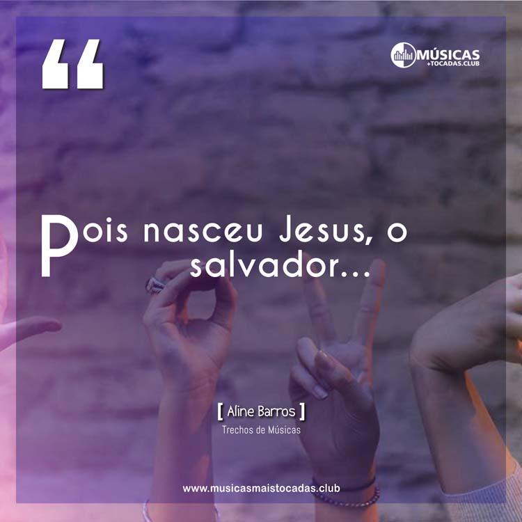 Pois nasceu Jesus, o salvador - Aline Barros
