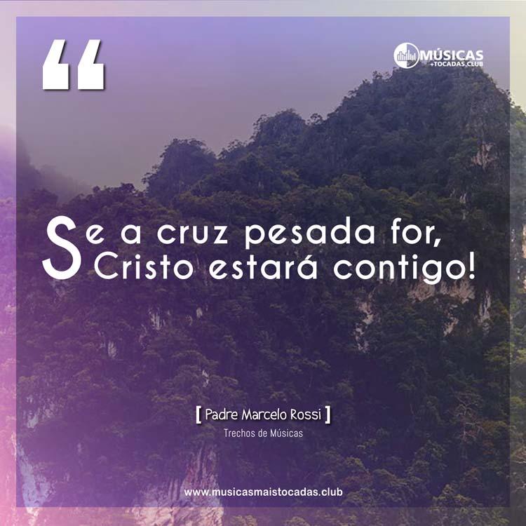 Se a cruz pesada for, Cristo estará contigo! - Padre Marcelo Rossi