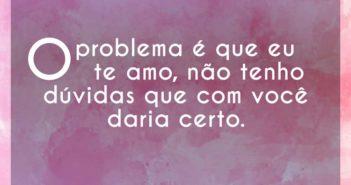O problema é que eu te amo