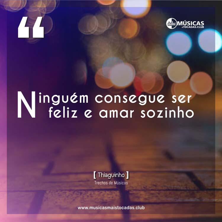 Ninguém consegue ser feliz e amar sozinho - Thiaguinho