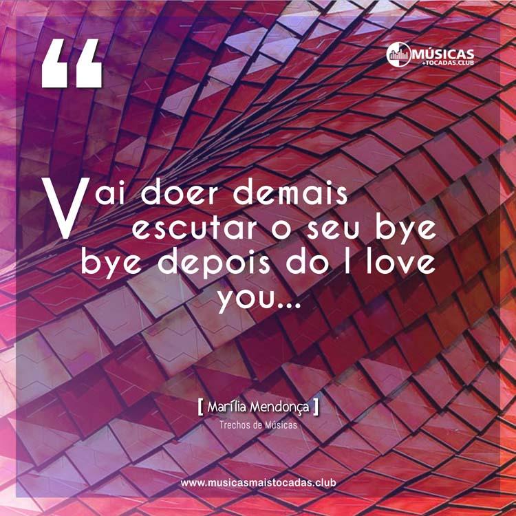 Vai doer demais escutar o seu bye bye depois do I love you... - Marília Mendonça