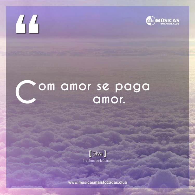Trechos De Músicas Com Amor Se Paga Amor Silva
