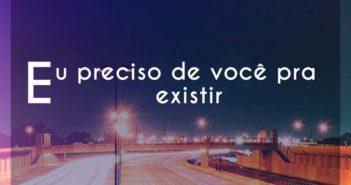 Eu preciso de você pra existir - Ana Vilela