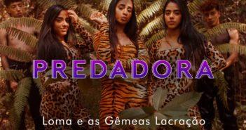 Loma e as Gêmeas Lacração - Predadora (Official Music Vídeo)