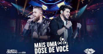 Zé Neto e Cristiano - MAIS UMA DOSE DE VOCÊ - DVD Por mais beijos ao vivo