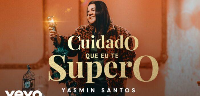 Yasmin Santos - Cuidado Que Eu Te Supero com letras - baixar - vídeo