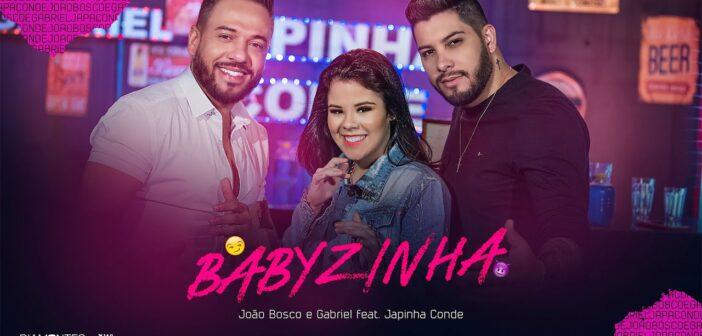 João Bosco e Gabriel - Babyzinha part. Japinha Conde com letras - baixar - vídeo
