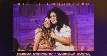 Rebeca Carvalho + Gabriela Rocha - Até Te Encontrar com letras - baixar - vídeo
