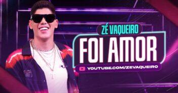 Foi Amor - Zé Vaqueiro com letras - baixar - vídeo