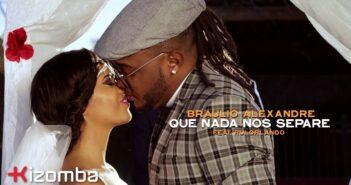 Bráulio Alexandre - Que Nada Nos Separe feat. Rui Orlando & DJ Malvado com letras - baixar - vídeo