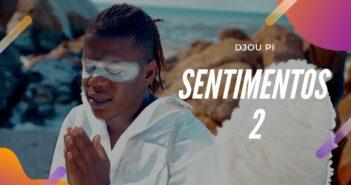 Djou Pi - Sentimentos 2 com letras - baixar - vídeo