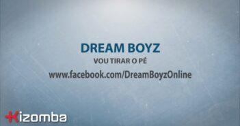 Dream Boyz - Vou Tirar o Pé com letras - baixar - vídeo