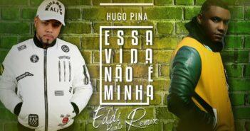 Hugo Pina - Essa Vida Não É Minha Eddi Beatz Remix com letras - baixar - vídeo