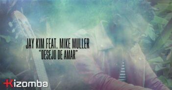 Jay Kim - Desejo de Amar feat. Mike Muller com letras - baixar - vídeo