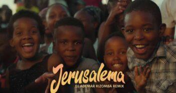 Jerusalema Kizomba Remix - DJ Ademar com letras - baixar - vídeo