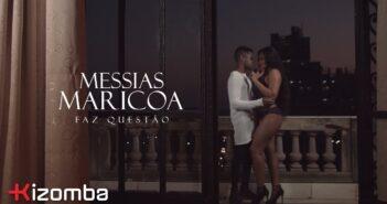 Messias Maricoa - Faz Questão com letras - baixar - vídeo