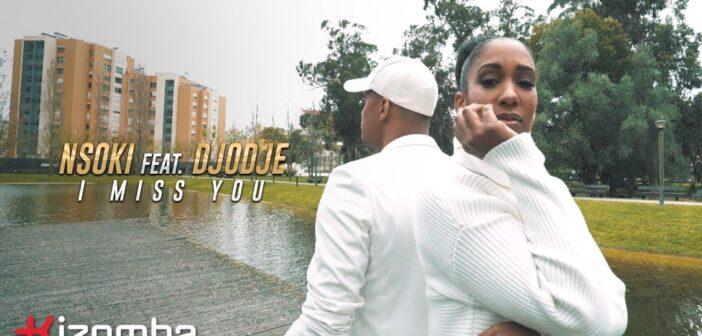 Nsoki - I Miss You feat. Djodje com letras - baixar - vídeo