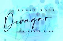 Paula Rose - DEVAGAR feat. Vladmir Diva com letras - baixar - vídeo
