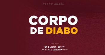 Pedro Angel - Corpo de diabo com letras - baixar - vídeo