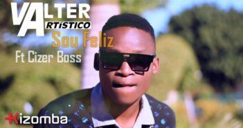 Valter Artístico - Sou Feliz feat. Cizer Boss com letras - baixar - vídeo