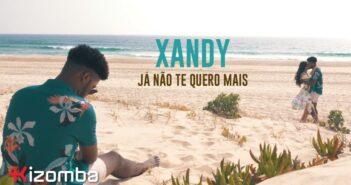 Xandy - Já Não Te Quero Mais com letras - baixar - vídeo