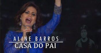 Casa do Pai letras - baixar - vídeo Aline Barros