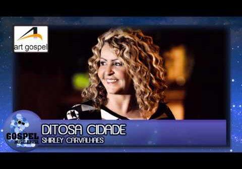 Ditosa Cidade letras - baixar - vídeo Shirley Carvalhaes