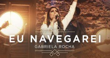 Eu Navegarei letras - baixar - vídeo Gabriela Rocha