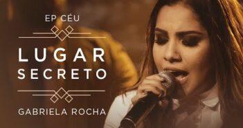 Lugar Secreto letras - baixar - vídeo Gabriela Rocha