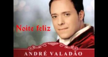 Noite Feliz letras - baixar - vídeo André Valadão