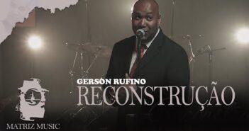 Reconstrução letras - baixar - vídeo Gerson Rufino