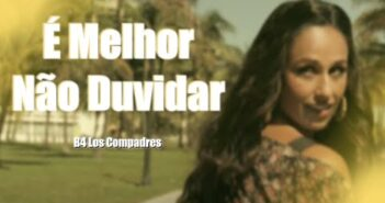 B4 Los Compadres - É Melhor Não Duvidar Ft. Rita Pereira (Video Oficial)