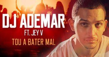 DJ Ademar - Tou a Bater Mal (ft. Jey V) [Video Oficial]