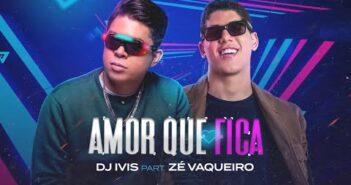 Dj Ivis - Quero Amor Que Fica - Feat ZÈ Vaqueiro - Vídeo Oficial