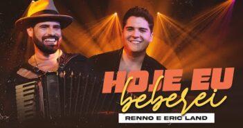HOJE EU BEBEREI - Renno feat. Eric Land