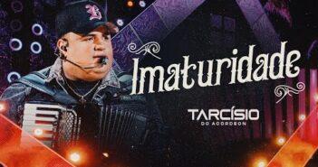IMATURIDADE - Tarcísio do Acordeon (DVD Meu Sonho)