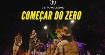 Jeito Moleque - Começar do Zero (Me Faz Feliz Em Casa)
