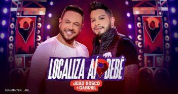 João Bosco e Gabriel - Localiza Aí Bebê | DVD Cola Aqui