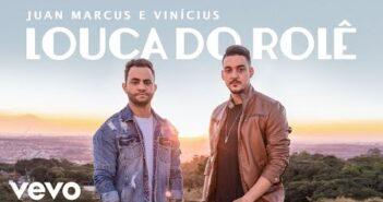 Juan Marcus & Vinicius - Louca Do Rolê