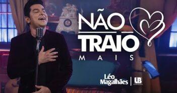 Léo Magalhães - NÃO TRAIO MAIS