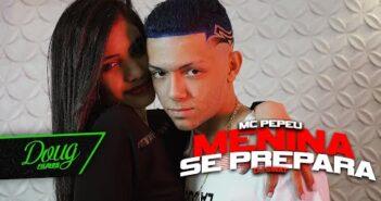 MENINA SE PREPARA - MC PEPEU (CLIPE OFICIAL) Doug Filmes | DJ SWAT
