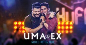 Murilo Huff & Jorge - Uma Ex (Vídeo Oficial)
