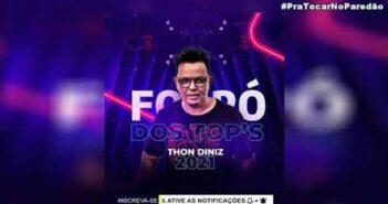 THON DINIZ E FORRÓ DOS TOPS CD PISADINHA JULHO 2021 PRA PAREDÃO