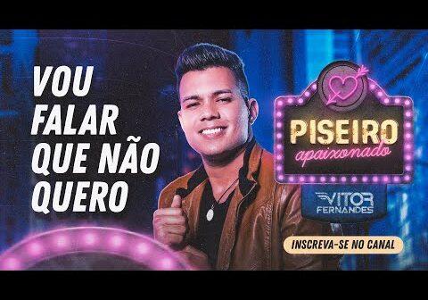 VOU FALAR QUE NÃO QUERO - Vitor Fernandes - CD Piseiro Apaixonado 2021