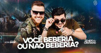 Zé Neto e Cristiano - VOCÊ BEBERIA OU NÃO BEBERIA? - DVD Chaaama