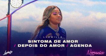 Ludmilla - Sintoma de Amor / Depois do Amor / Agenda
