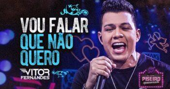 VOU FALAR QUE NÃO QUERO - Vitor Fernandes (DVD Piseiro Apaixonado)